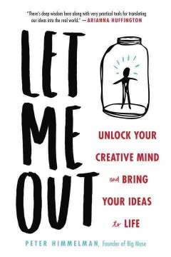 Let Me Out : Unlock Your Creative Mind and Bring Your Ideas to Life