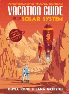Vacation Guide to the Solar System : Science for the Savvy Space Traveler!