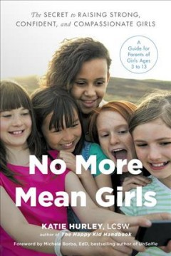 No More Mean Girls : The Secret to Raising Strong, Confident, and Compassionate Girls