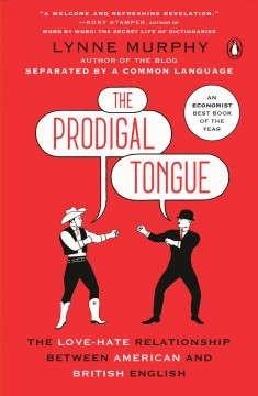 Prodigal Tongue : The Love-Hate Relationship Between American and British English