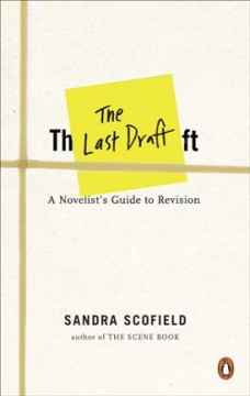 The last draft : a novelist's guide to revision / Sandra Scofield.