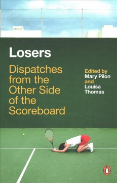 Losers : Dispatches from the Other Side of the Scoreboard