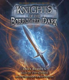 Knights of the borrowed dark /  Dave Rudden. - Dave Rudden.