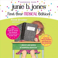 Junie B., first grader (at last!) : Junie B. Jones' first ever musical edition! : plus 15 songs from the musical performed by a studio cast / Barbara Park ; lyrics by Marcy Heisler & Zina Goldrich ; read by Lana Quintal. - Barbara Park ; lyrics by Marcy Heisler & Zina Goldrich ; read by Lana Quintal.