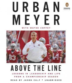 Above the line : lessons in leadership and life from a championship season / Urban Meyer with Wayne Coffey. - Urban Meyer with Wayne Coffey.