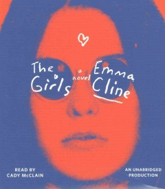 The girls : a novel / Emma Cline. - Emma Cline.