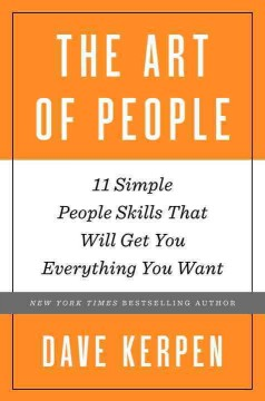 The art of people : 11 simple people skills that will get you everything you want / Dave Kerpen.
