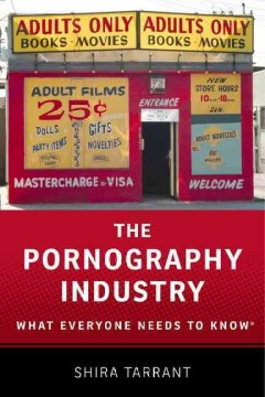 The pornography industry : what everyone needs to know / Shira Tarrant.