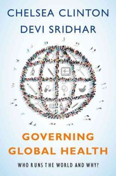 Governing global health : who runs the world and why? / Chelsea Clinton and Devi Sridhar.