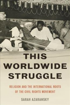 This Worldwide Struggle : Religion and the International Roots of the Civil Rights Movement