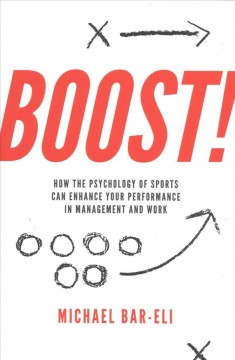 Boost! : How the Psychology of Sports Can Enhance Your Performance in Management and Work