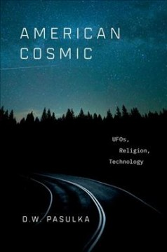 American Cosmic : Ufos, Religion, Technology