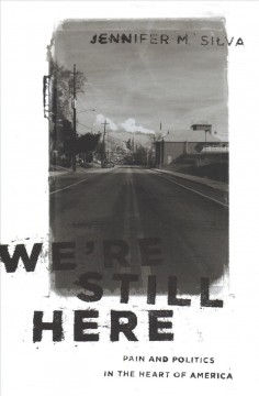 We're Still Here : Pain and Politics in the Heart of America