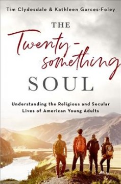Twentysomething Soul : Understanding the Religious and Secular Lives of American Young Adults
