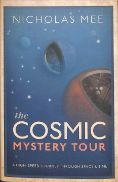 The cosmic mystery tour : a high-speed journey through space & time / Nicholas Mee. - Nicholas Mee.