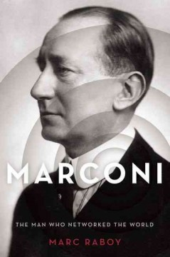Marconi : The Man Who Networked the World