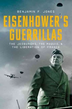 Eisenhower's guerrillas : the Jedburghs, the Maquis, and the liberation of France / Benjamin F. Jones.