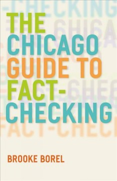 The Chicago guide to fact-checking /  Brooke Borel. - Brooke Borel.