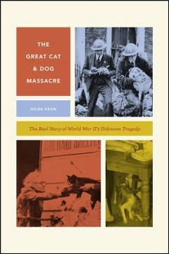 Great Cat and Dog Massacre : The Real Story of World War Two's Unknown Tragedy