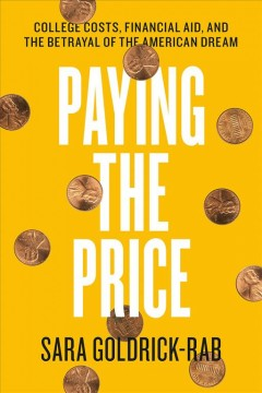 Paying the Price : College Costs, Financial Aid, and the Betrayal of the American Dream