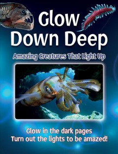 Glow Down Deep : Amazing Creatures That Light Up