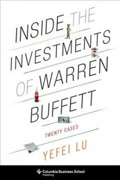 Inside the investments of Warren Buffett : twenty cases / Yefei Lu. - Yefei Lu.