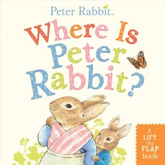 Where Is Peter Rabbit? : A Lift-the-flap Book