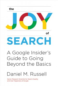 Joy of Search : A Google Insider's Guide to Going Beyond the Basics
