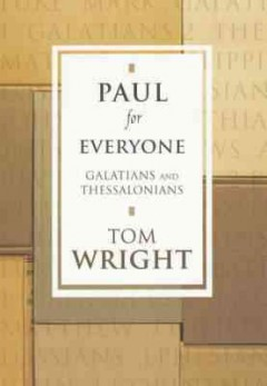 Paul for everyone : Galatians and Thessalonians / N.T. Wright. - N.T. Wright.