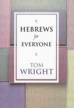 Hebrews for everyone /  N.T. Wright.