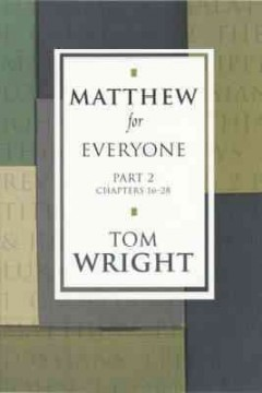 Matthew for everyone. chapters 16-28 / Tom Wright. - Tom Wright.