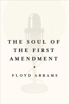 The soul of the first amendment /  Floyd Abrams. - Floyd Abrams.