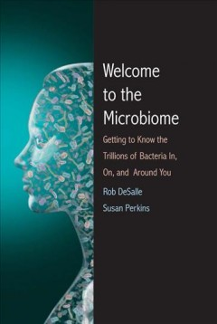 Welcome to the microbiome : getting to know the trillions of bacteria and other microbes in, on, and around you / Rob DeSalle and Susan L. Perkins ; illustrated by Patricia J. Wynne. - Rob DeSalle and Susan L. Perkins ; illustrated by Patricia J. Wynne.