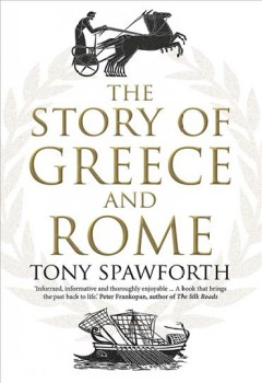 The story of Greece and Rome /  Tony Spawforth. - Tony Spawforth.