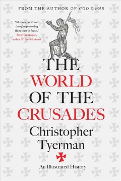 World of the Crusades : An Illustrated History