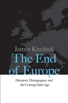 End of Europe : Dictators, Demagogues, and the Coming Dark Age