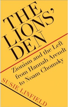 Lions' Den : Zionism and the Left from Hannah Arendt to Noam Chomsky