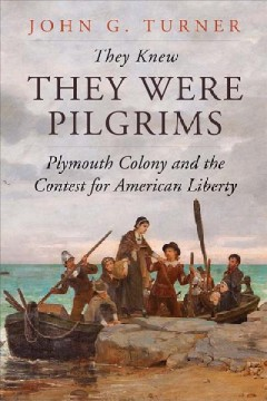 They Knew They Were Pilgrims : Plymouth Colony and the Contest for American Liberty