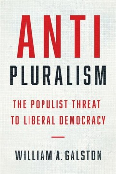 Anti-pluralism : The Populist Threat to Liberal Democracy