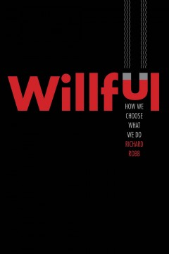 Willful : How We Choose What We Do