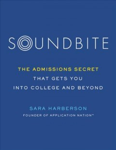 Soundbite : The Admissions Secret That Gets You into College and Beyond