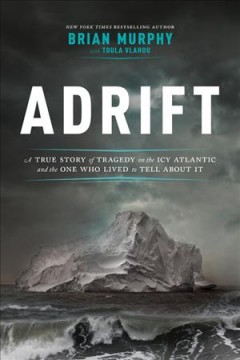 Adrift : a true story of tragedy in the icy Atlantic- and the one man who lived to tell about it / Brian Murphy with Toula Vlahou. - Brian Murphy with Toula Vlahou.