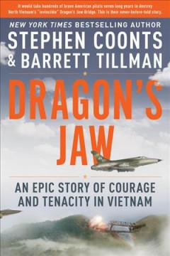 Dragon's Jaw : an epic story of courage and tenacity in Vietnam / Stephen Coonts & Barrett Tillman.