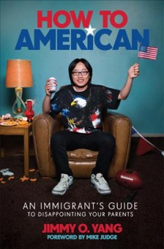 How to American : An Immigrant's Guide to Disappointing Your Parents
