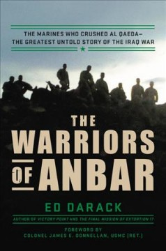 The warriors of Anbar : the Marines who crushed Al Qaeda : the greatest untold story of the Iraq War  / Ed Darack ; foreword by Colonel James E. Donnellan, USMC (Ret.). - Ed Darack ; foreword by Colonel James E. Donnellan, USMC (Ret.).