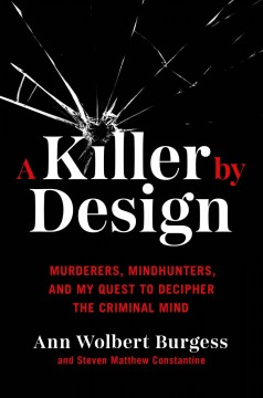 Killer by Design : Murderers, Mindhunters, and My Quest to Decipher the Criminal Mind