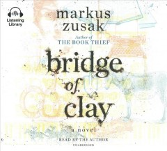 Bridge of clay : a novel / Markus Zusak.