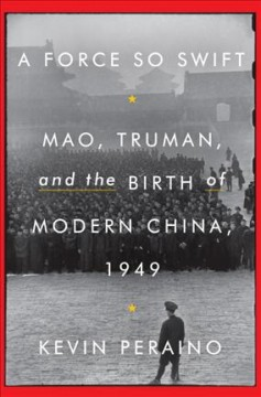 Force So Swift : Mao, Truman, and the Birth of Modern China 1949
