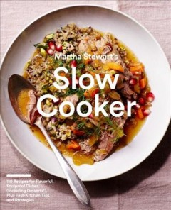 Martha Stewart's Slow Cooker : 110 Recipes for Flavorful, Foolproof Dishes Including Desserts!, Plus Test Kitchen Tips and Strategies
