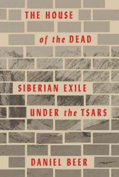 House of the Dead : Siberian Exile Under the Tsars